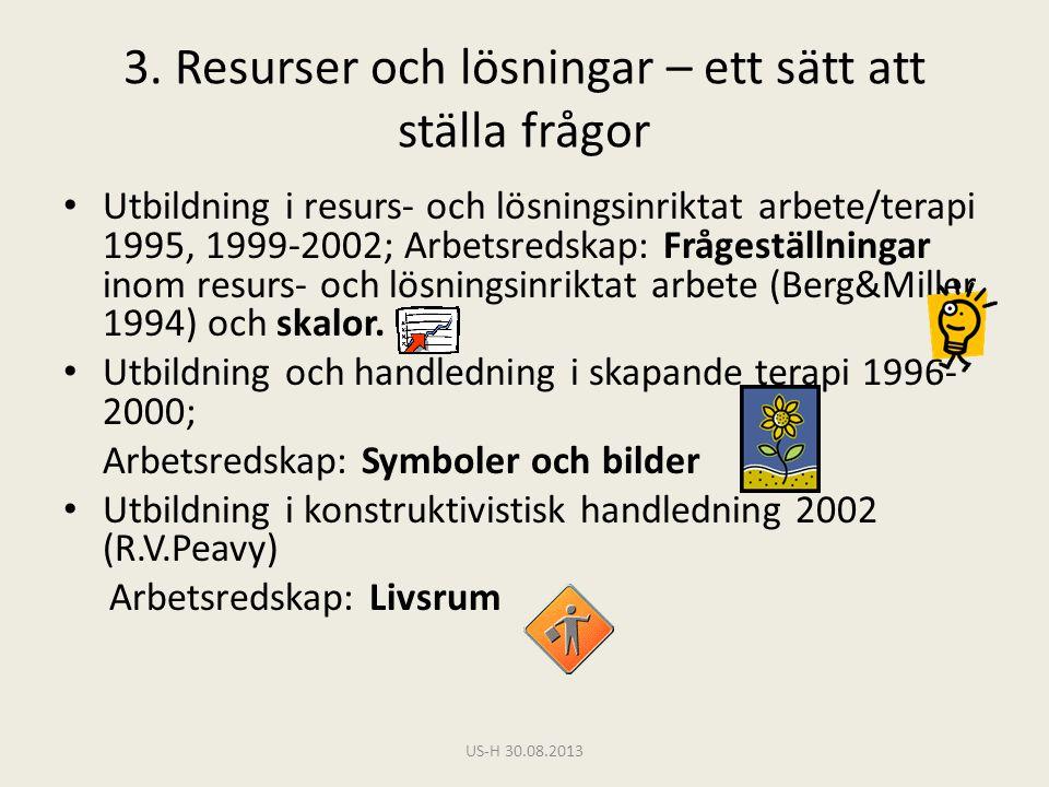 3. Resurser och lösningar – ett sätt att ställa frågor • Utbildning i resurs- och lösningsinriktat arbete/terapi 1995, 1999-2002; Arbetsredskap: Fråge