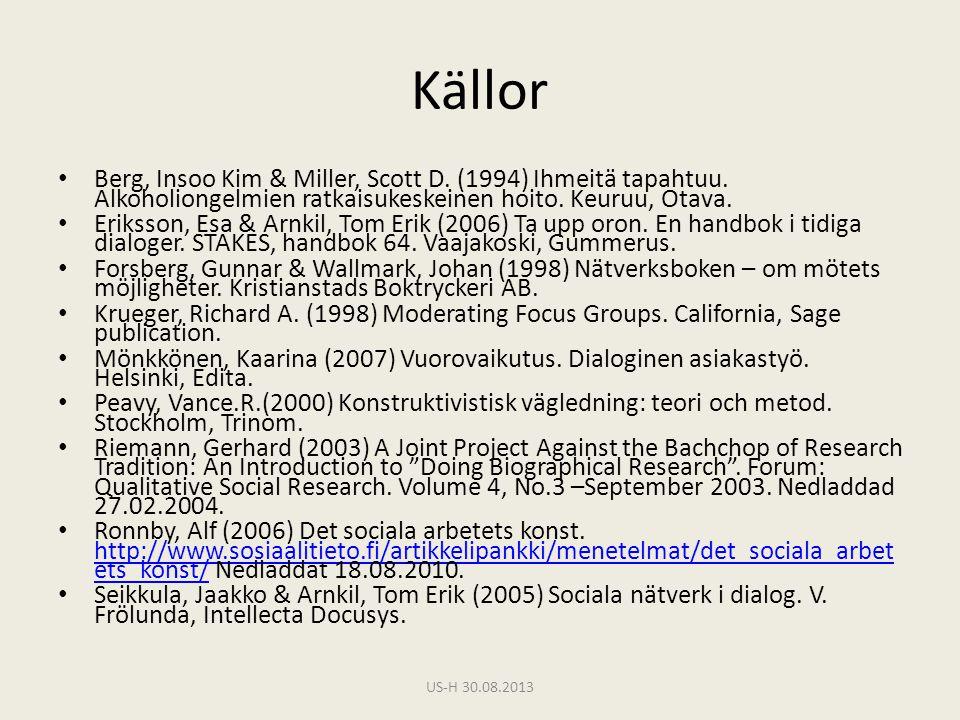 Källor • Berg, Insoo Kim & Miller, Scott D. (1994) Ihmeitä tapahtuu. Alkoholiongelmien ratkaisukeskeinen hoito. Keuruu, Otava. • Eriksson, Esa & Arnki