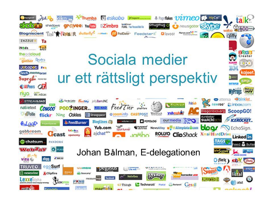 Sociala medier ur ett rättsligt perspektiv Johan Bålman, E-delegationen