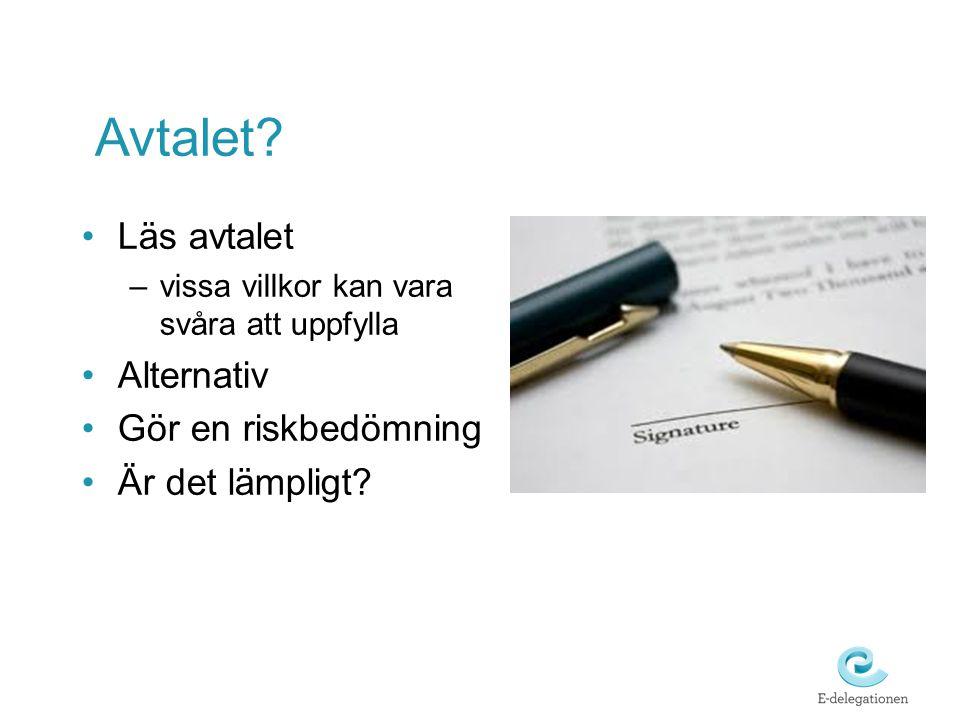 Avtalet? •Läs avtalet –vissa villkor kan vara svåra att uppfylla •Alternativ •Gör en riskbedömning •Är det lämpligt?