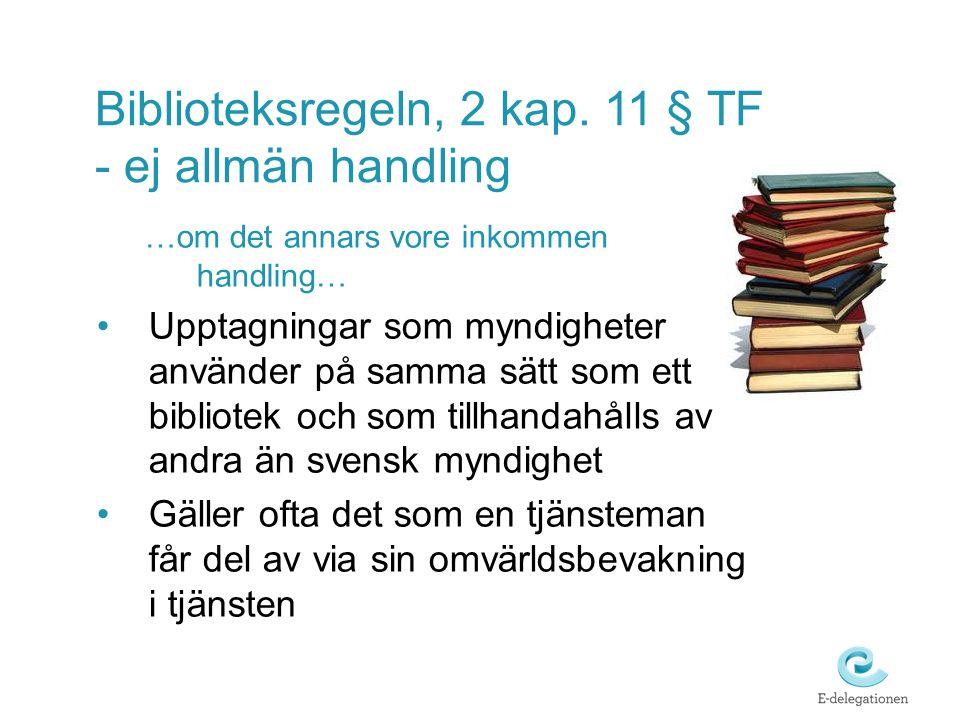 Biblioteksregeln, 2 kap. 11 § TF - ej allmän handling …om det annars vore inkommen handling… •Upptagningar som myndigheter använder på samma sätt som