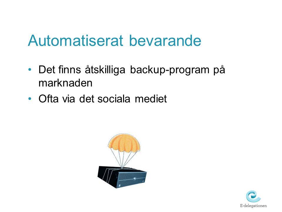 Automatiserat bevarande •Det finns åtskilliga backup-program på marknaden •Ofta via det sociala mediet
