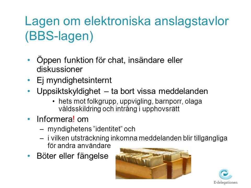Lagen om elektroniska anslagstavlor (BBS-lagen) •Öppen funktion för chat, insändare eller diskussioner •Ej myndighetsinternt •Uppsiktskyldighet – ta b