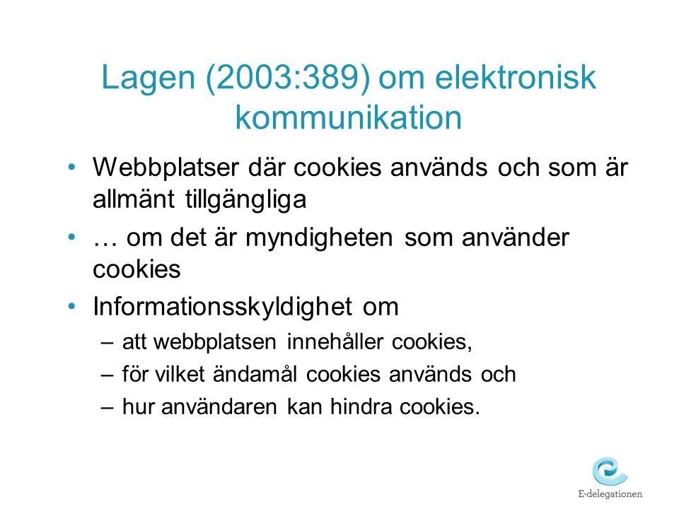 Lagen (2003:389) om elektronisk kommunikation •Webbplatser där cookies används och som är allmänt tillgängliga •… om det är myndigheten som använder c