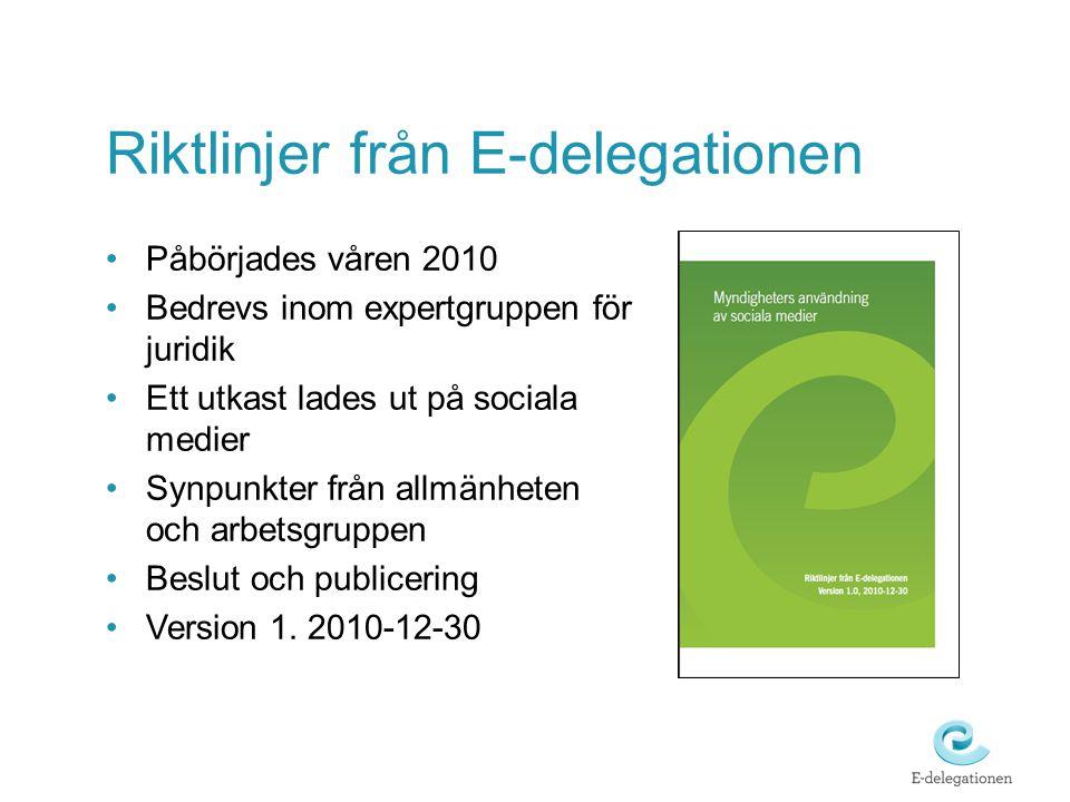 Riktlinjer från E-delegationen •Påbörjades våren 2010 •Bedrevs inom expertgruppen för juridik •Ett utkast lades ut på sociala medier •Synpunkter från