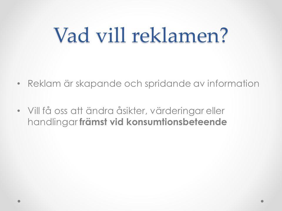 Vad vill reklamen? • Reklam är skapande och spridande av information • Vill få oss att ändra åsikter, värderingar eller handlingar främst vid konsumti