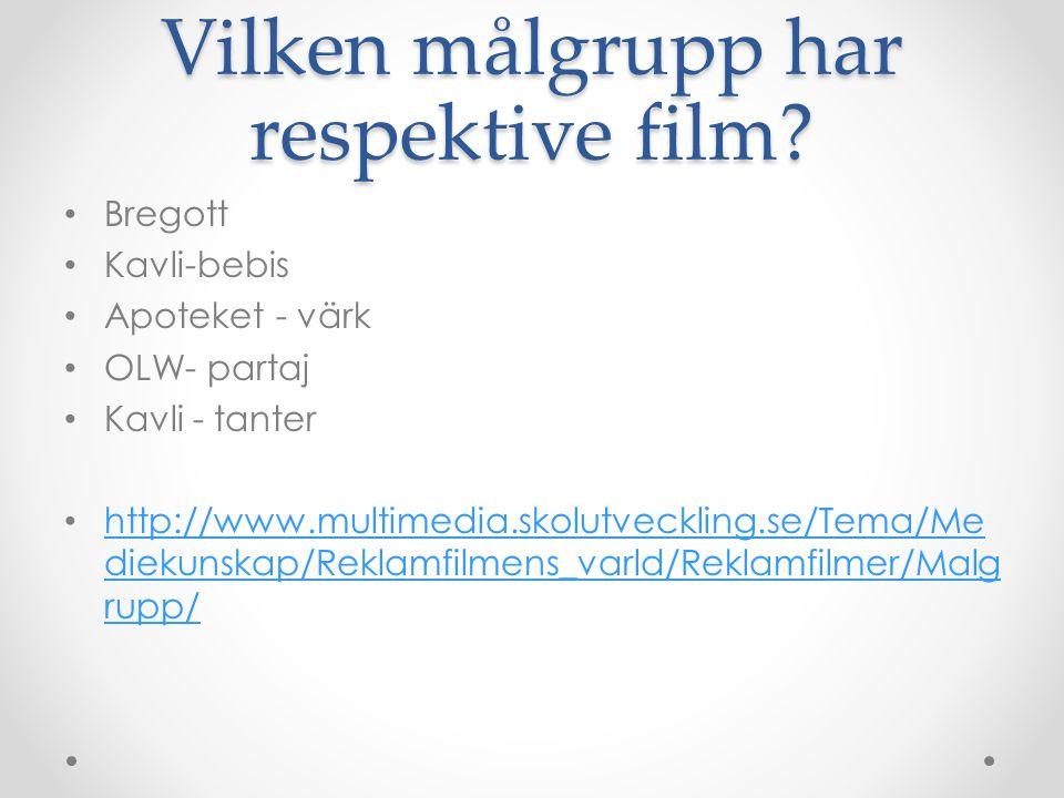 Vilken målgrupp har respektive film? • Bregott • Kavli-bebis • Apoteket - värk • OLW- partaj • Kavli - tanter • http://www.multimedia.skolutveckling.s
