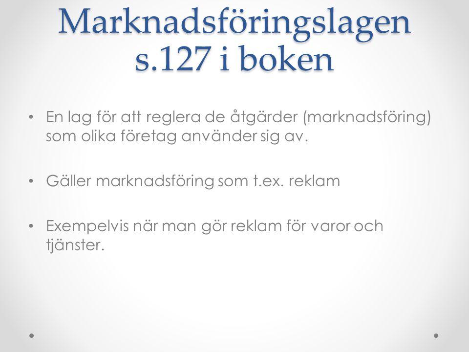 Marknadsföringslagen s.127 i boken • En lag för att reglera de åtgärder (marknadsföring) som olika företag använder sig av. • Gäller marknadsföring so