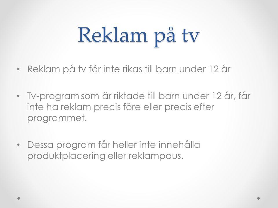 Reklam på tv • Reklam på tv får inte rikas till barn under 12 år • Tv-program som är riktade till barn under 12 år, får inte ha reklam precis före ell