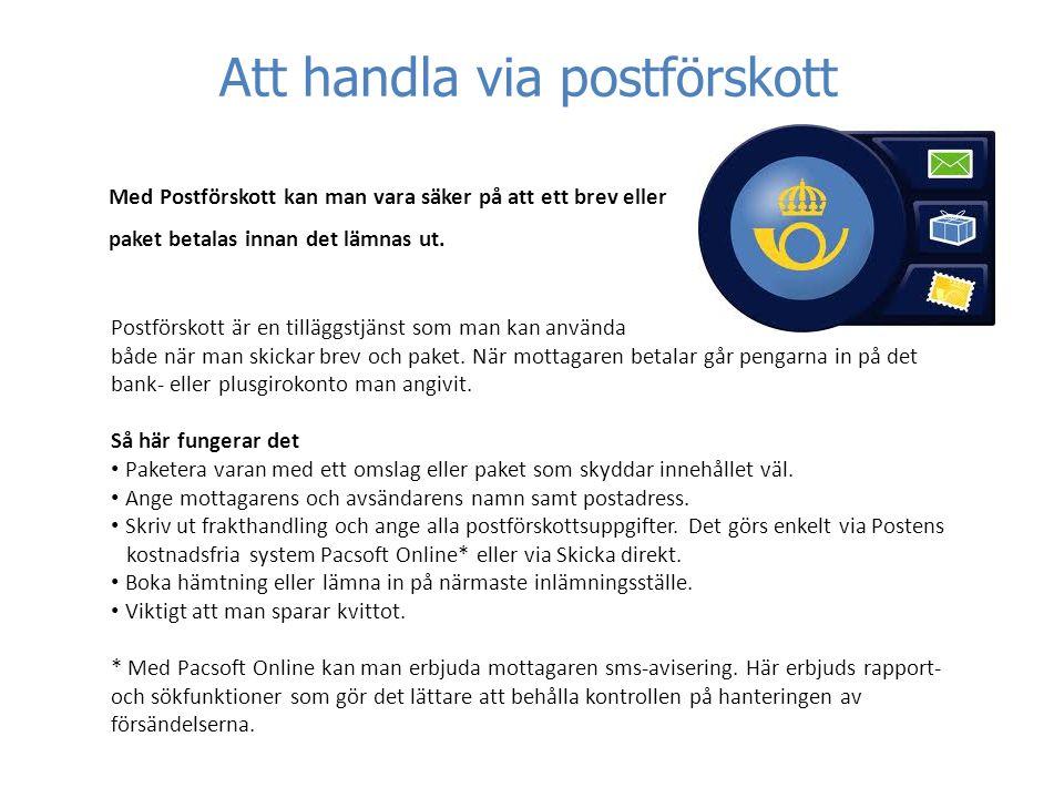 Att handla via postförskott Med Postförskott kan man vara säker på att ett brev eller paket betalas innan det lämnas ut.