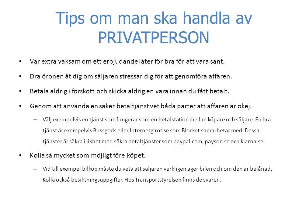 Tips om man ska handla av PRIVATPERSON • Var extra vaksam om ett erbjudande låter för bra för att vara sant.