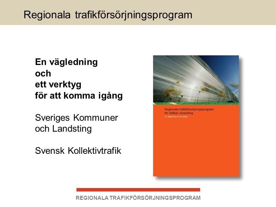 Regionala trafikförsörjningsprogram En vägledning och ett verktyg för att komma igång Sveriges Kommuner och Landsting Svensk Kollektivtrafik REGIONALA TRAFIKFÖRSÖRJNINGSPROGRAM