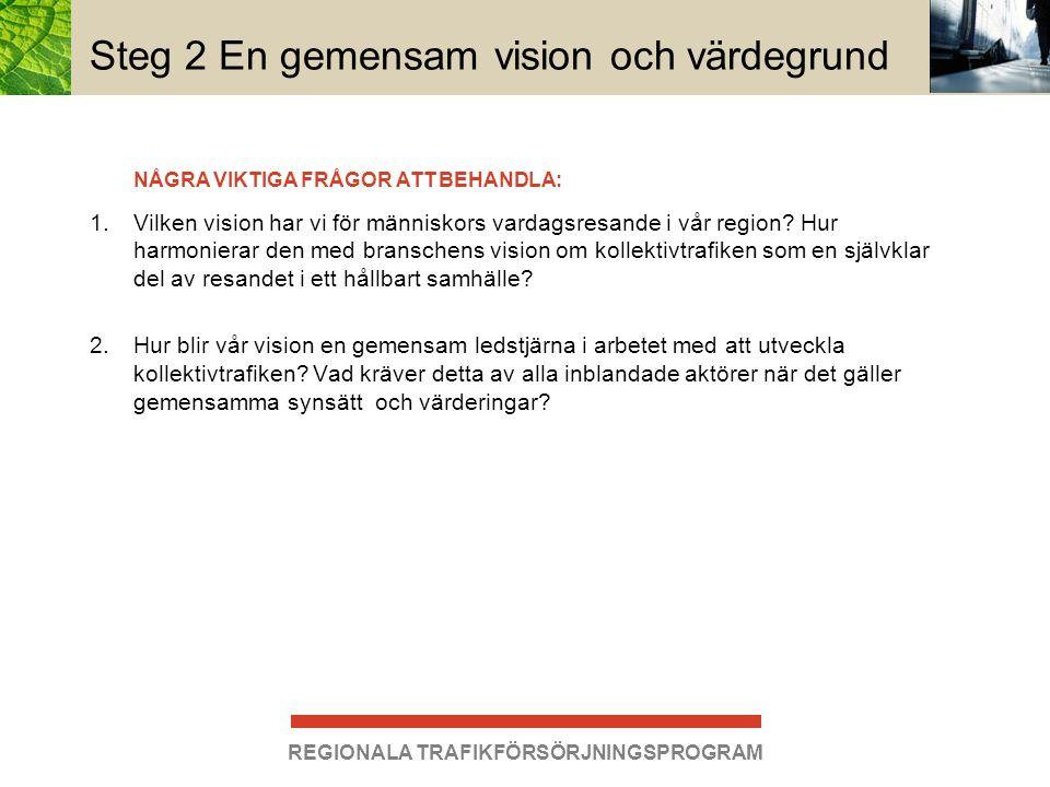 REGIONALA TRAFIKFÖRSÖRJNINGSPROGRAM Steg 2 En gemensam vision och värdegrund 1.Vilken vision har vi för människors vardagsresande i vår region? Hur ha