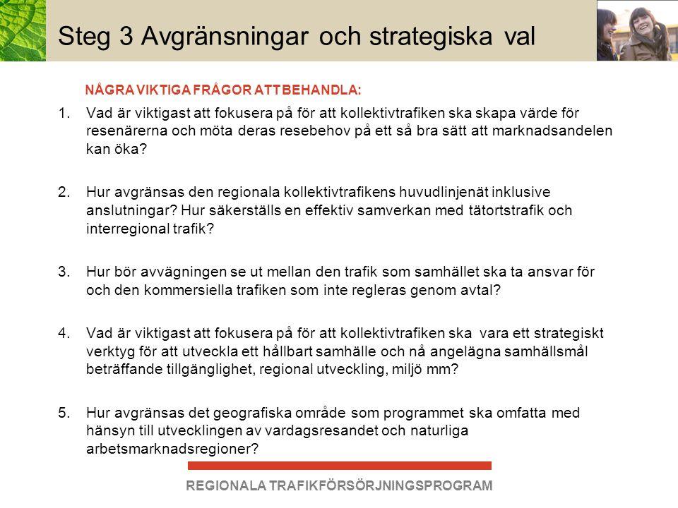 REGIONALA TRAFIKFÖRSÖRJNINGSPROGRAM Steg 3 Avgränsningar och strategiska val 1.Vad är viktigast att fokusera på för att kollektivtrafiken ska skapa vä