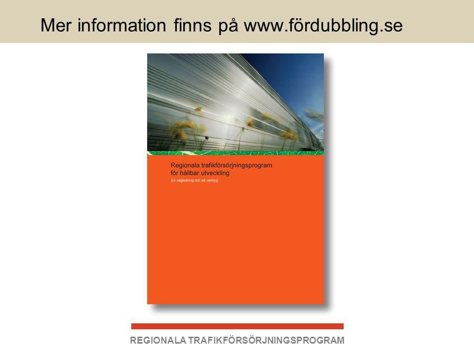 REGIONALA TRAFIKFÖRSÖRJNINGSPROGRAM Mer information finns på www.fördubbling.se