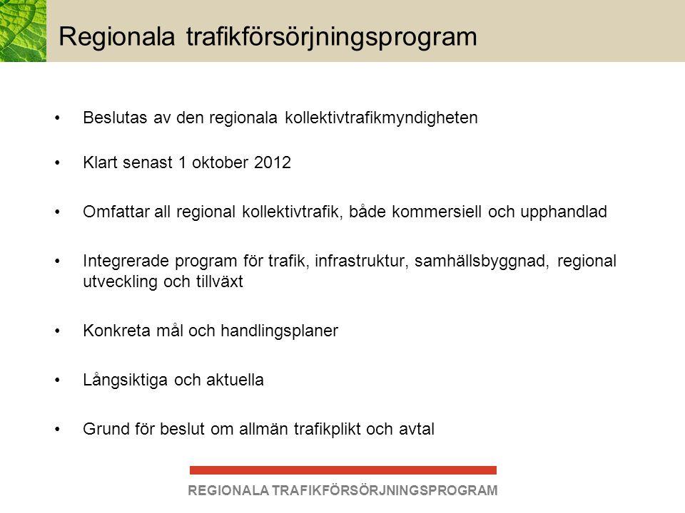REGIONALA TRAFIKFÖRSÖRJNINGSPROGRAM Regionala trafikförsörjningsprogram •Beslutas av den regionala kollektivtrafikmyndigheten •Klart senast 1 oktober