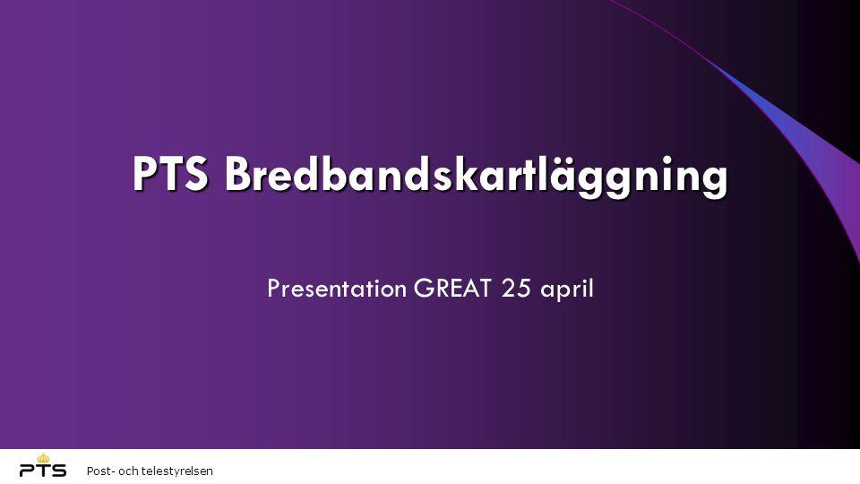 Post- och telestyrelsen PTS Bredbandskartläggning Presentation GREAT 25 april