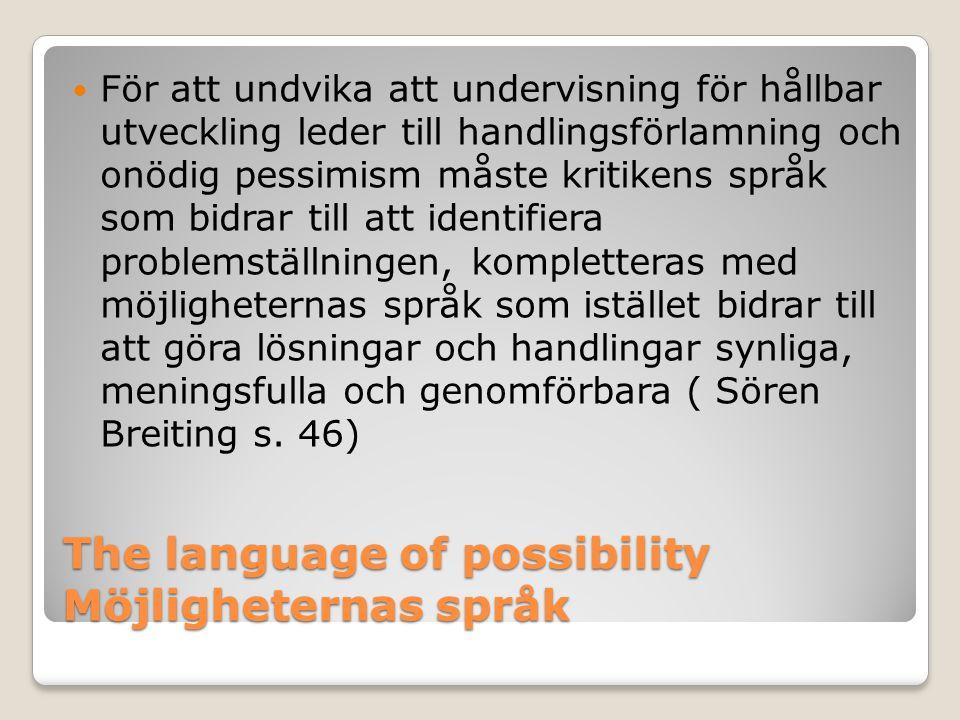 The language of possibility Möjligheternas språk  För att undvika att undervisning för hållbar utveckling leder till handlingsförlamning och onödig p