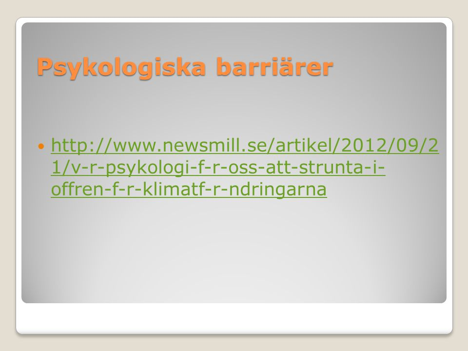 Psykologiska barriärer  http://www.newsmill.se/artikel/2012/09/2 1/v-r-psykologi-f-r-oss-att-strunta-i- offren-f-r-klimatf-r-ndringarna http://www.newsmill.se/artikel/2012/09/2 1/v-r-psykologi-f-r-oss-att-strunta-i- offren-f-r-klimatf-r-ndringarna