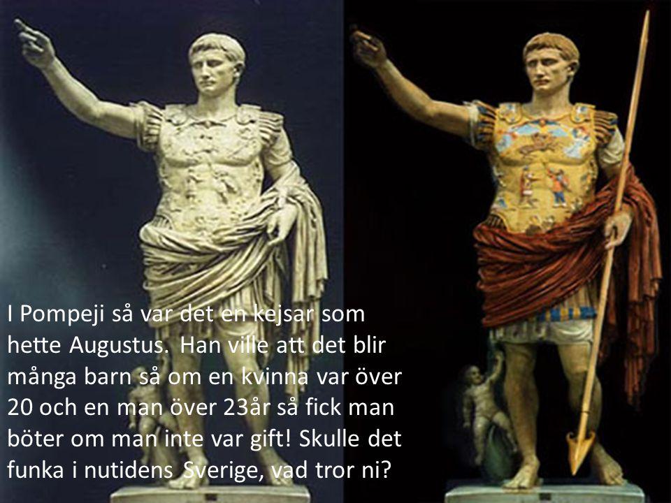 I Pompeji så var det en kejsar som hette Augustus.