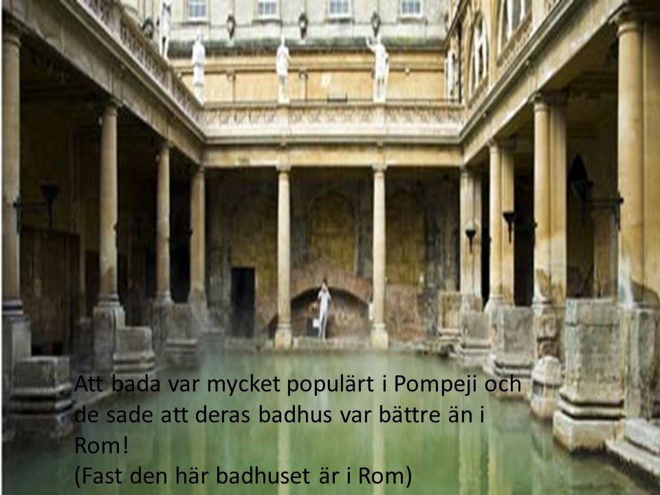 Att bada var mycket populärt i Pompeji och de sade att deras badhus var bättre än i Rom.