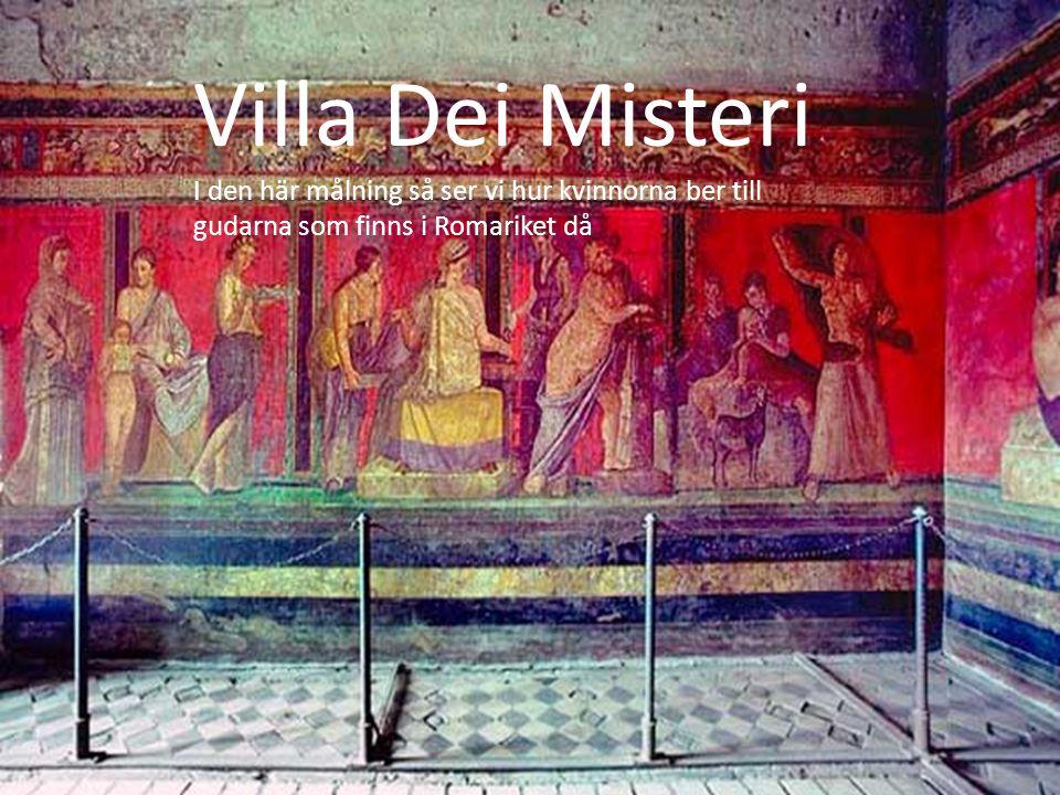 Villa Dei Misteri I den här målning så ser vi hur kvinnorna ber till gudarna som finns i Romariket då