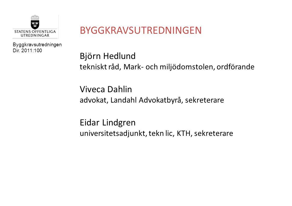 Byggkravsutredningen Dir. 2011:100 BYGGKRAVSUTREDNINGEN Björn Hedlund tekniskt råd, Mark- och miljödomstolen, ordförande Viveca Dahlin advokat, Landah