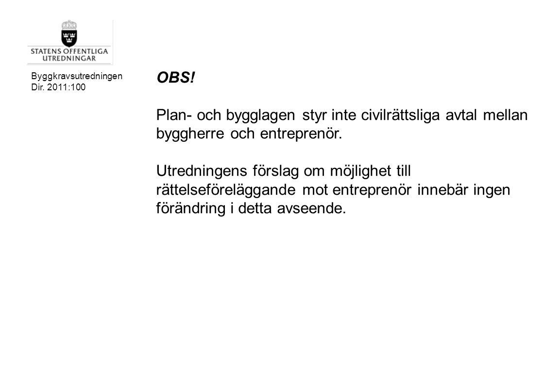 Byggkravsutredningen Dir. 2011:100 OBS! Plan- och bygglagen styr inte civilrättsliga avtal mellan byggherre och entreprenör. Utredningens förslag om m