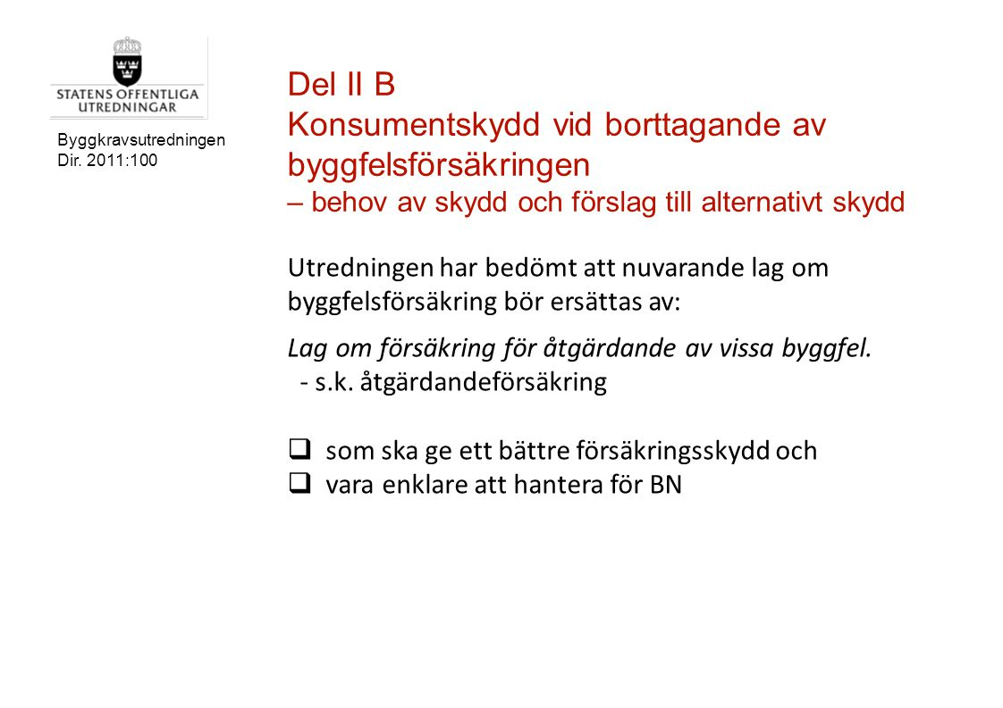 Byggkravsutredningen Dir. 2011:100 Del II B Konsumentskydd vid borttagande av byggfelsförsäkringen – behov av skydd och förslag till alternativt skydd