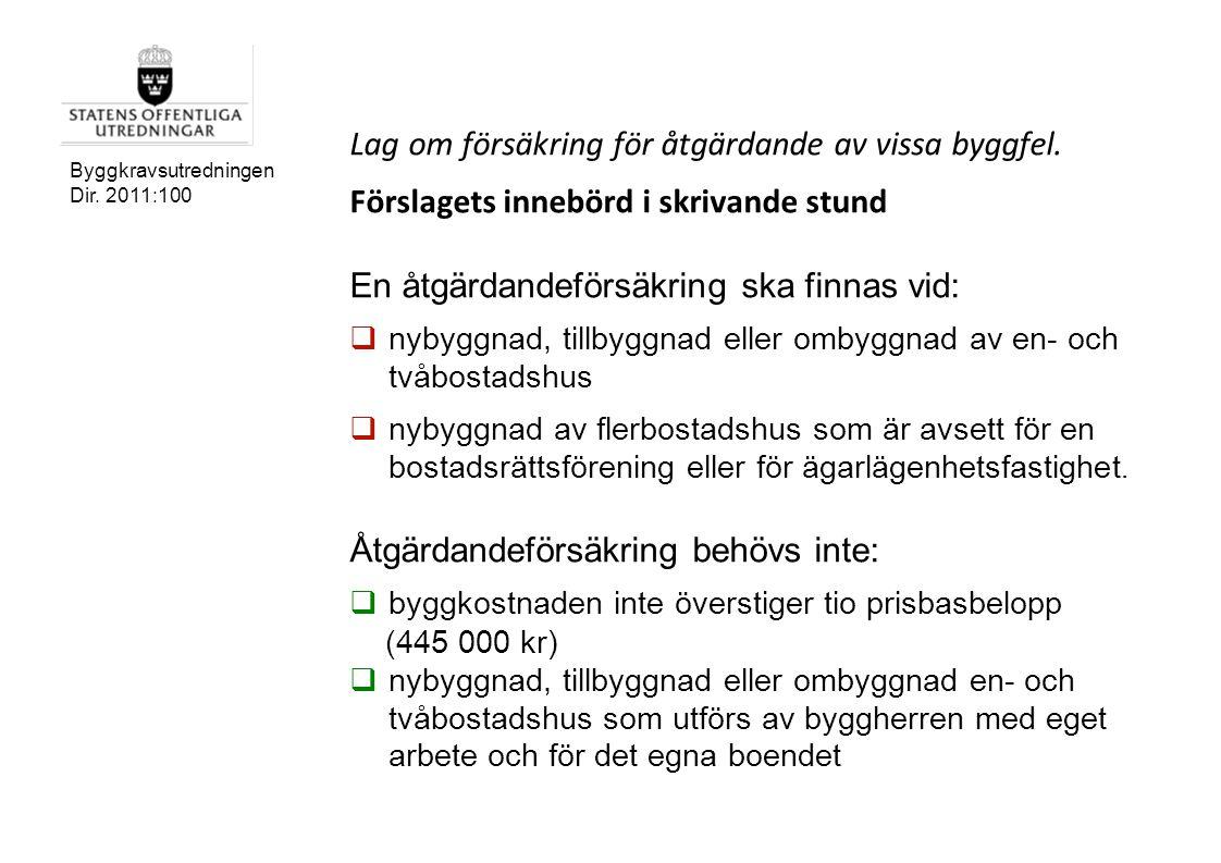 Byggkravsutredningen Dir. 2011:100 Lag om försäkring för åtgärdande av vissa byggfel. Förslagets innebörd i skrivande stund En åtgärdandeförsäkring sk