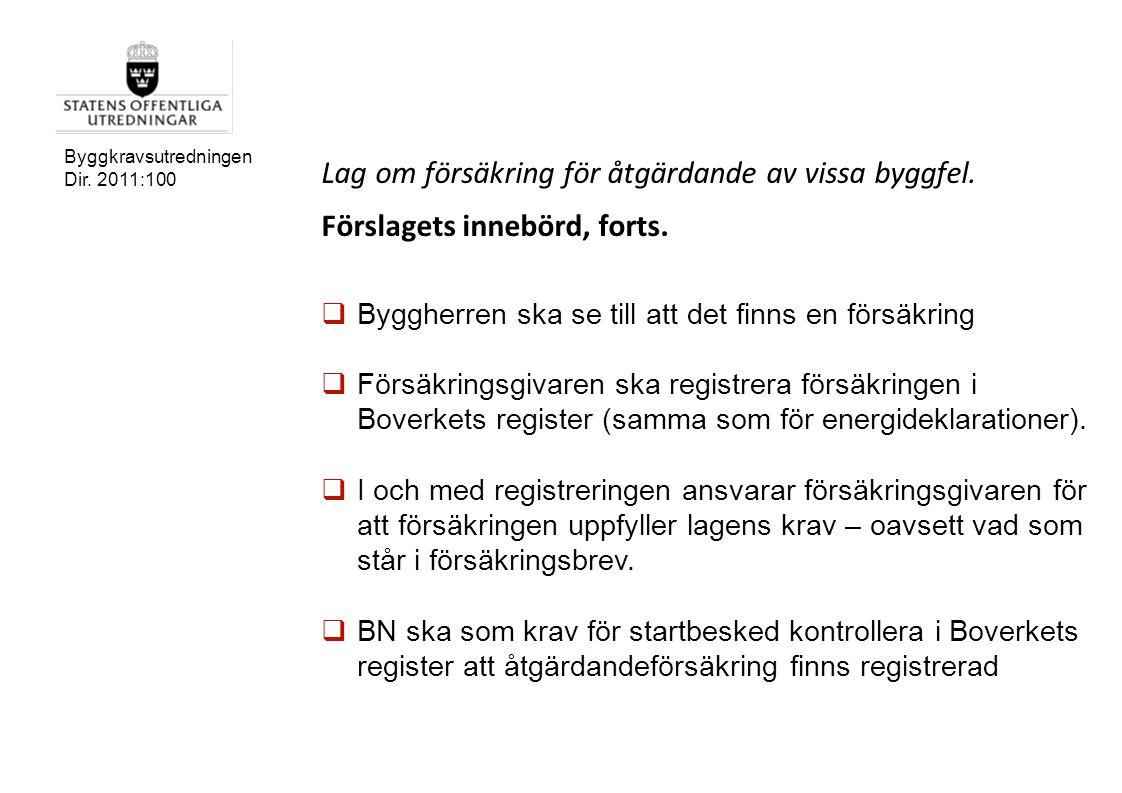 Byggkravsutredningen Dir. 2011:100 Lag om försäkring för åtgärdande av vissa byggfel. Förslagets innebörd, forts.  Byggherren ska se till att det fin