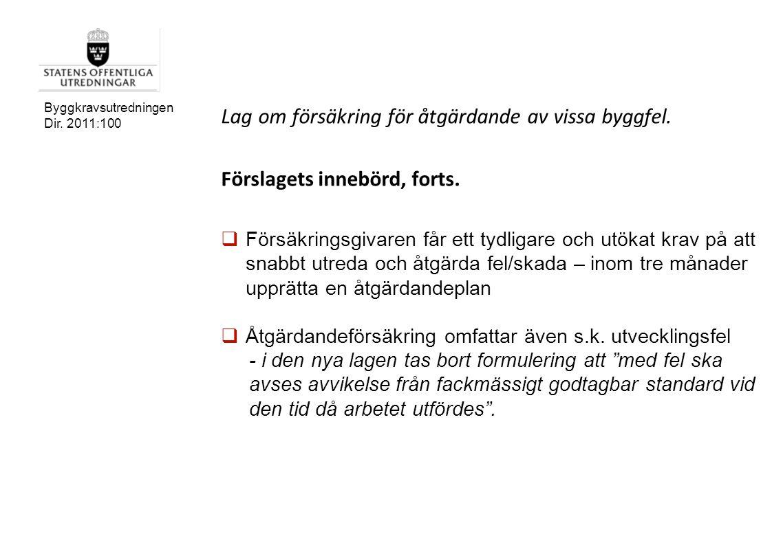 Byggkravsutredningen Dir. 2011:100 Lag om försäkring för åtgärdande av vissa byggfel. Förslagets innebörd, forts.  Försäkringsgivaren får ett tydliga