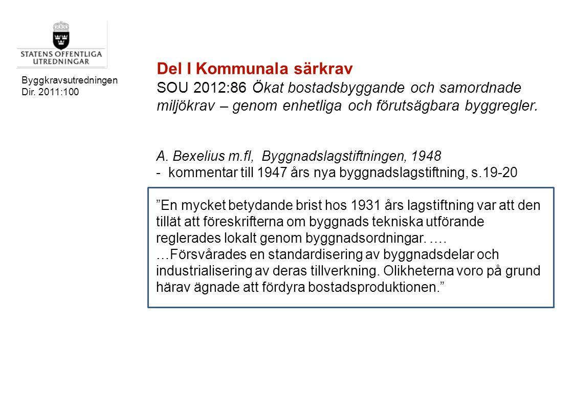 Byggkravsutredningen Dir. 2011:100 Del I Kommunala särkrav SOU 2012:86 Ökat bostadsbyggande och samordnade miljökrav – genom enhetliga och förutsägbar