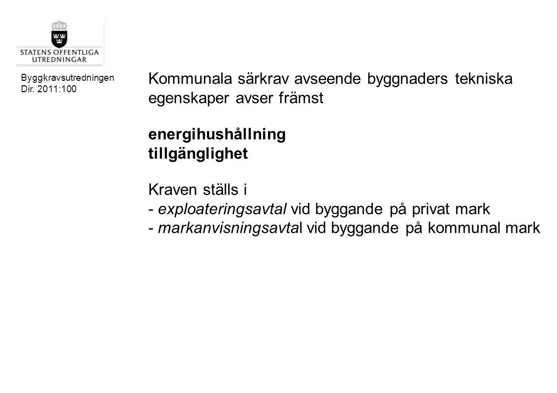 Byggkravsutredningen Dir. 2011:100 Kommunala särkrav avseende byggnaders tekniska egenskaper avser främst energihushållning tillgänglighet Kraven stäl