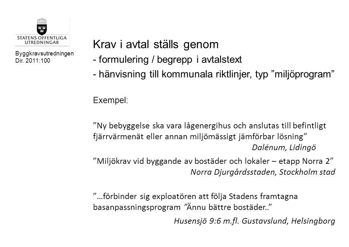 """Byggkravsutredningen Dir. 2011:100 Krav i avtal ställs genom - formulering / begrepp i avtalstext - hänvisning till kommunala riktlinjer, typ """"miljöpr"""