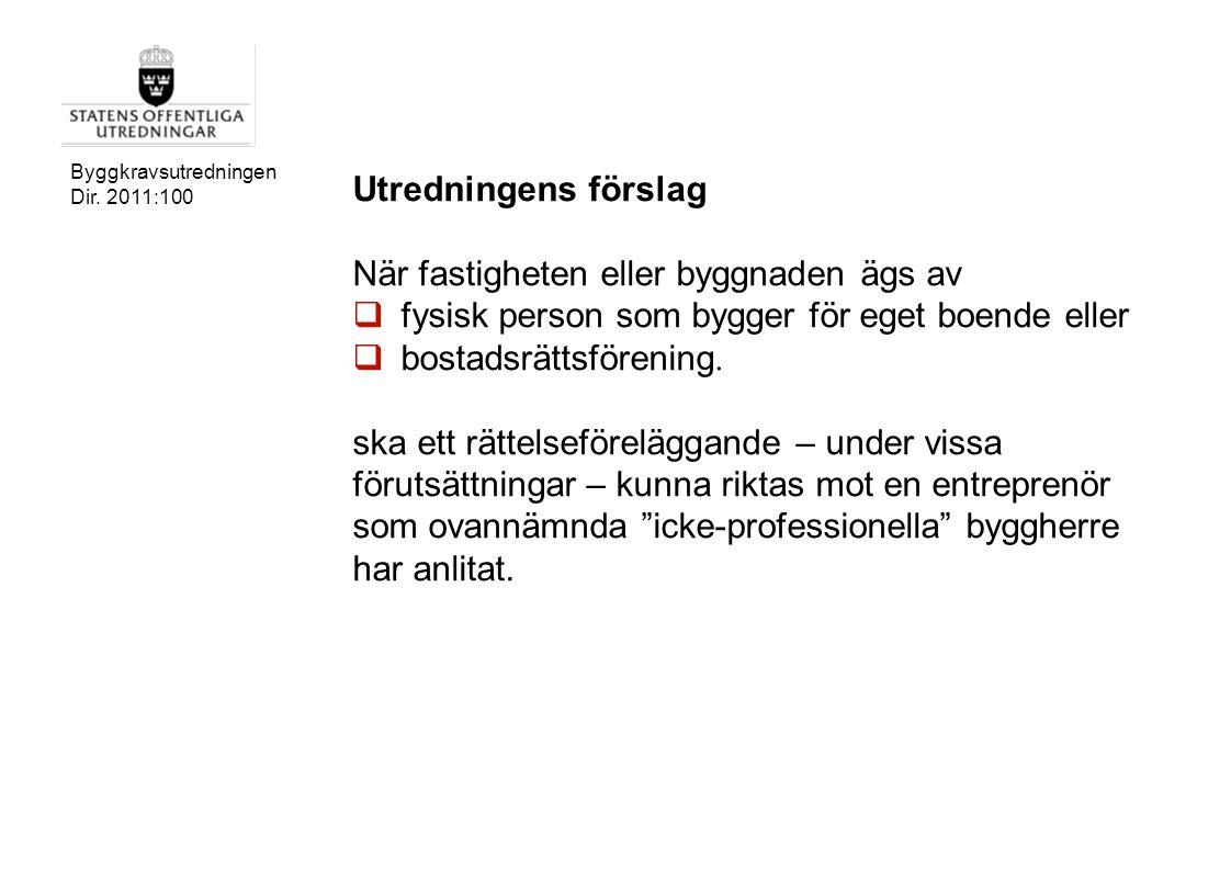 Byggkravsutredningen Dir. 2011:100 Utredningens förslag När fastigheten eller byggnaden ägs av  fysisk person som bygger för eget boende eller  bost