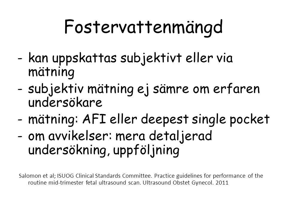 Fostervattenmängd -kan uppskattas subjektivt eller via mätning -subjektiv mätning ej sämre om erfaren undersökare -mätning: AFI eller deepest single p