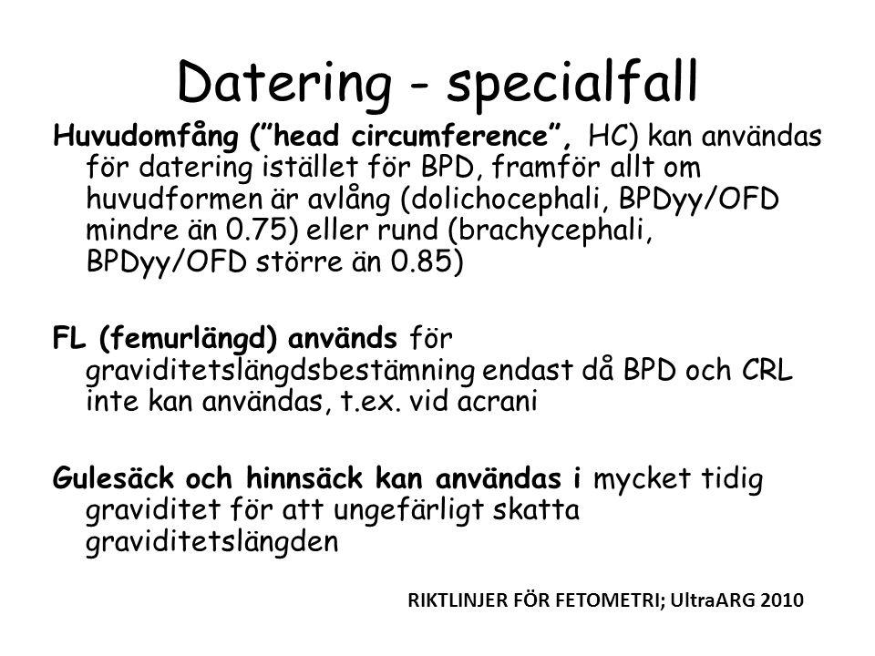 """Datering - specialfall Huvudomfång (""""head circumference"""", HC) kan användas för datering istället för BPD, framför allt om huvudformen är avlång (dolic"""