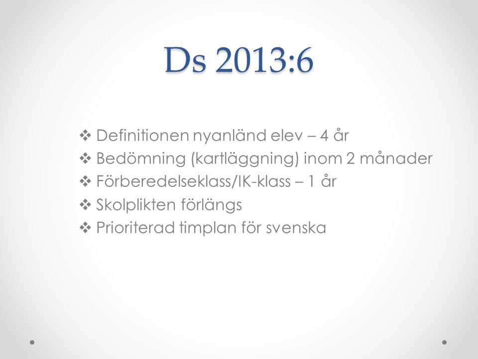 Ds 2013:6  Definitionen nyanländ elev – 4 år  Bedömning (kartläggning) inom 2 månader  Förberedelseklass/IK-klass – 1 år  Skolplikten förlängs  P