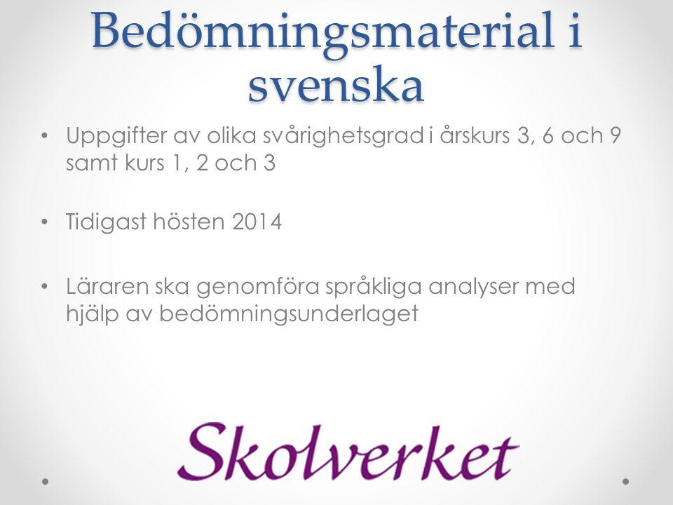 Bedömningsmaterial i svenska • Uppgifter av olika svårighetsgrad i årskurs 3, 6 och 9 samt kurs 1, 2 och 3 • Tidigast hösten 2014 • Läraren ska genomföra språkliga analyser med hjälp av bedömningsunderlaget