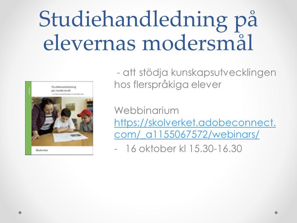Studiehandledning på elevernas modersmål - att stödja kunskapsutvecklingen hos flerspråkiga elever Webbinarium https://skolverket.adobeconnect. com/_a