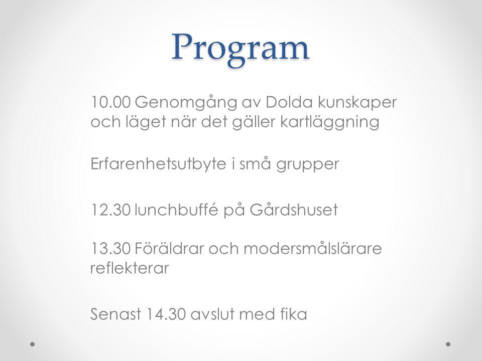 Program 10.00 Genomgång av Dolda kunskaper och läget när det gäller kartläggning Erfarenhetsutbyte i små grupper 12.30 lunchbuffé på Gårdshuset 13.30