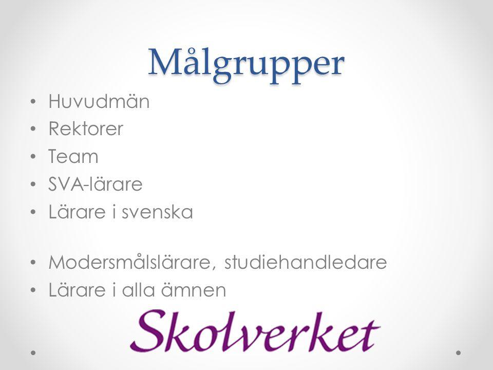 Målgrupper • Huvudmän • Rektorer • Team • SVA-lärare • Lärare i svenska • Modersmålslärare, studiehandledare • Lärare i alla ämnen