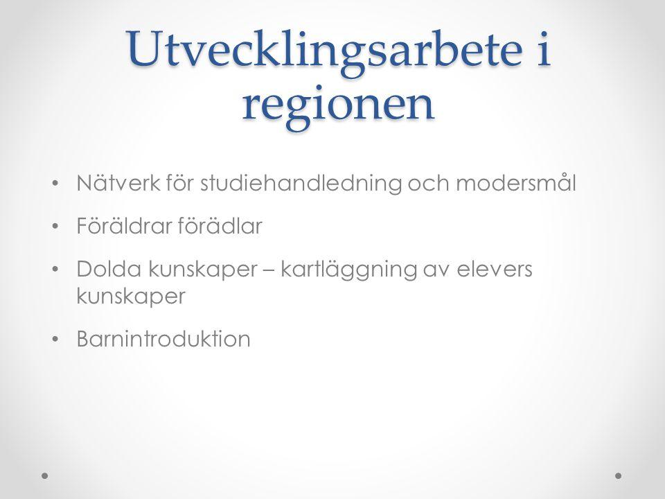 Utvecklingsarbete i regionen • Nätverk för studiehandledning och modersmål • Föräldrar förädlar • Dolda kunskaper – kartläggning av elevers kunskaper • Barnintroduktion