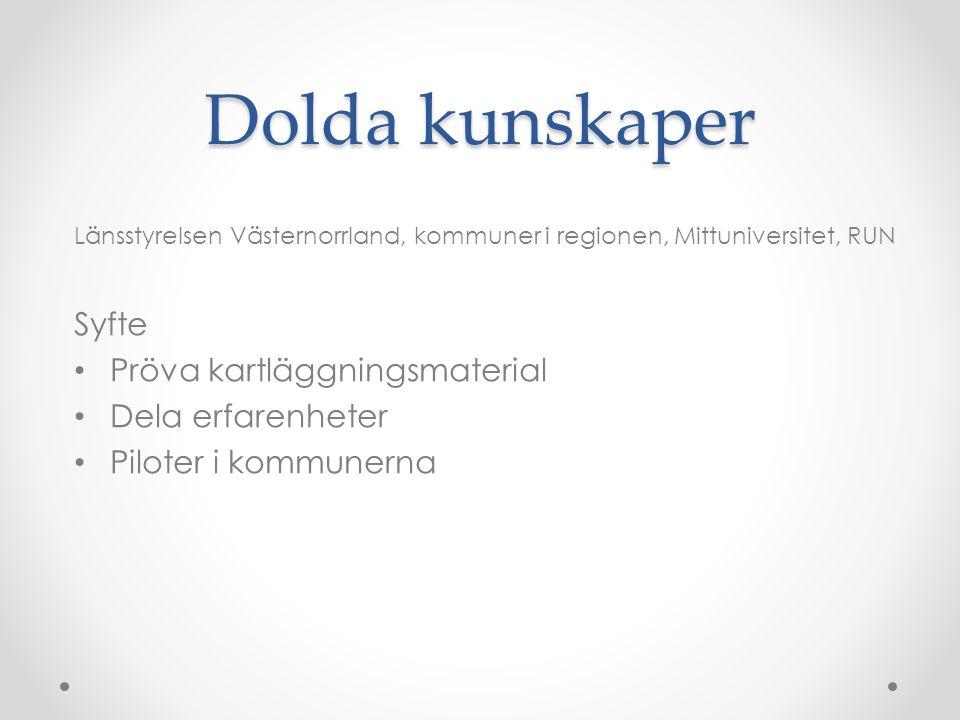 Dolda kunskaper Länsstyrelsen Västernorrland, kommuner i regionen, Mittuniversitet, RUN Syfte • Pröva kartläggningsmaterial • Dela erfarenheter • Piloter i kommunerna