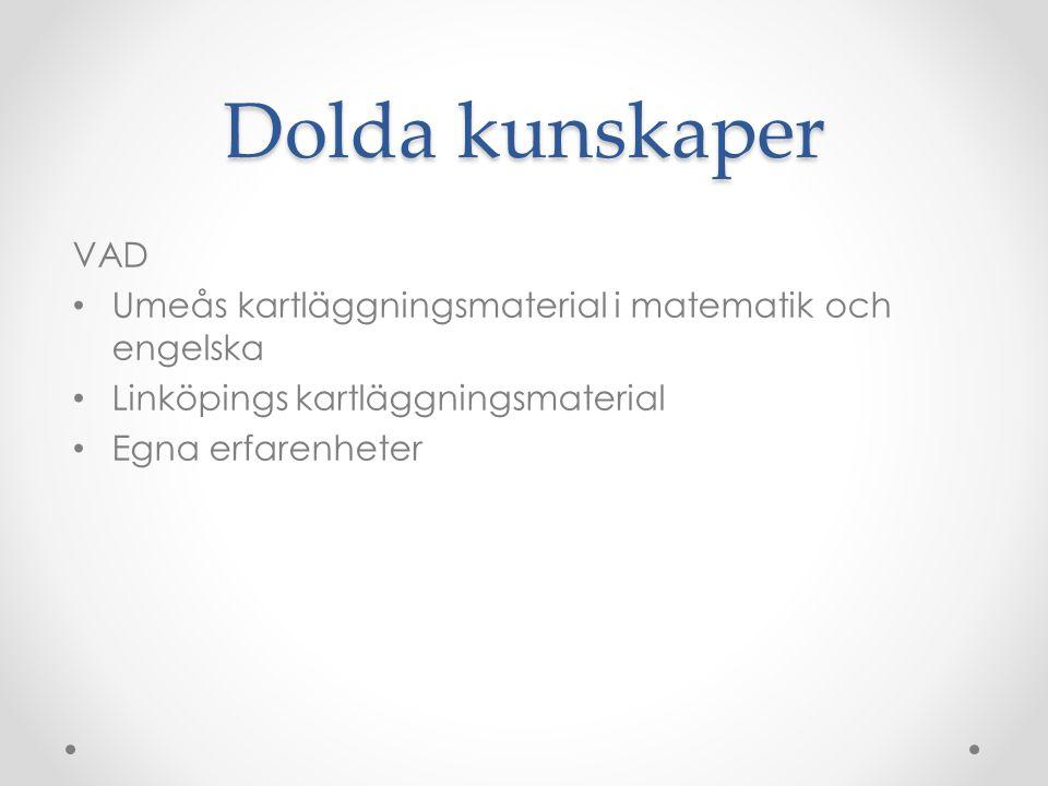 Dolda kunskaper VAD • Umeås kartläggningsmaterial i matematik och engelska • Linköpings kartläggningsmaterial • Egna erfarenheter