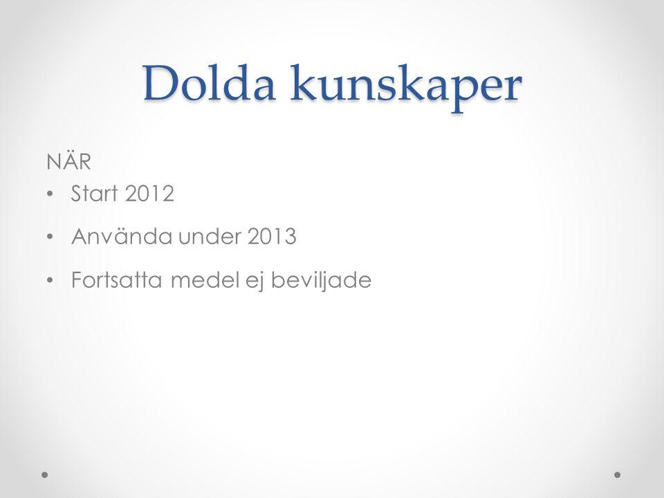 Dolda kunskaper NÄR • Start 2012 • Använda under 2013 • Fortsatta medel ej beviljade