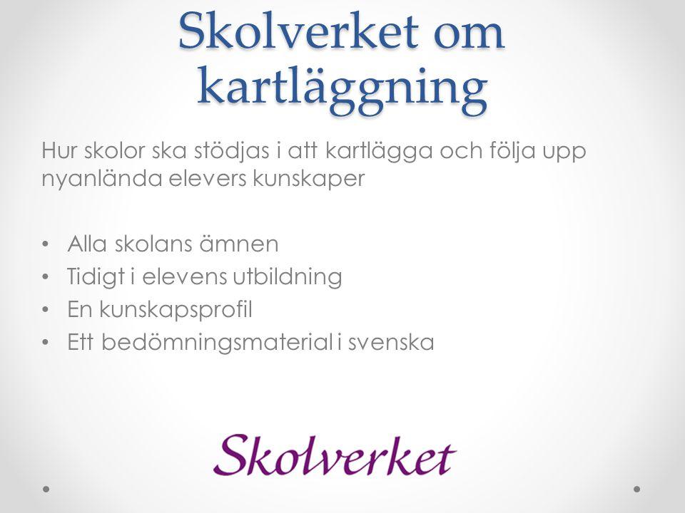 Skolverket om kartläggning Hur skolor ska stödjas i att kartlägga och följa upp nyanlända elevers kunskaper • Alla skolans ämnen • Tidigt i elevens utbildning • En kunskapsprofil • Ett bedömningsmaterial i svenska