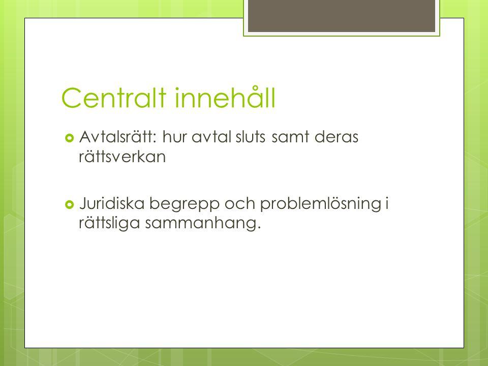 Centralt innehåll  Avtalsrätt: hur avtal sluts samt deras rättsverkan  Juridiska begrepp och problemlösning i rättsliga sammanhang.