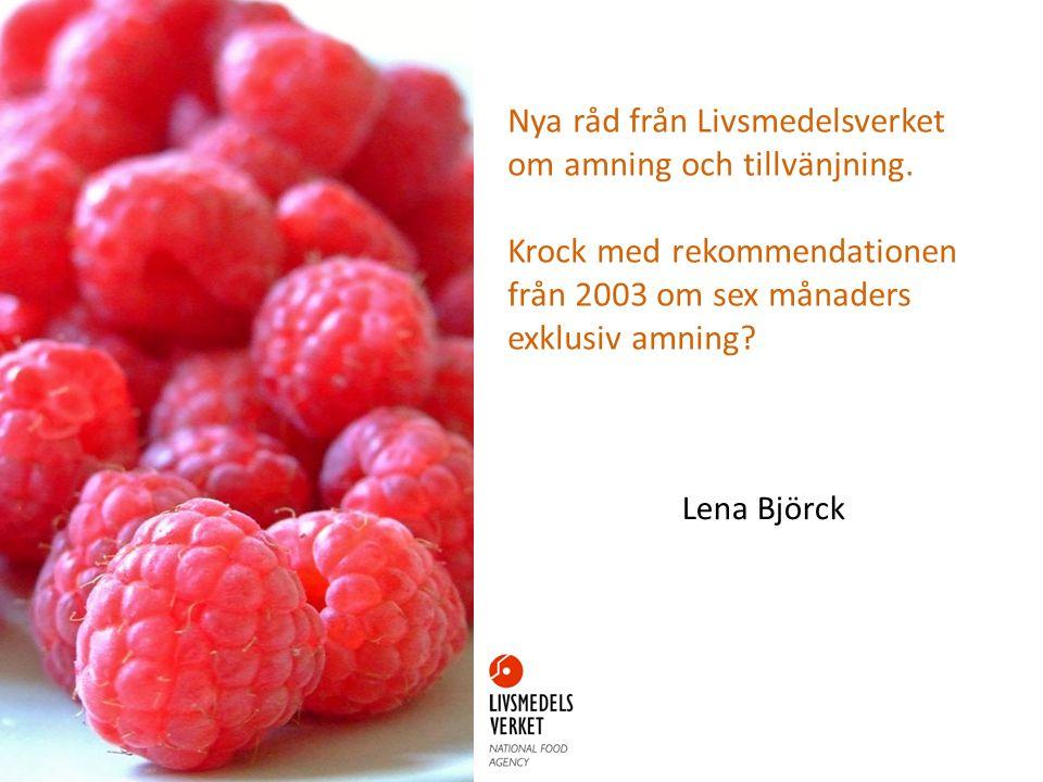 Nya råd från Livsmedelsverket om amning och tillvänjning. Krock med rekommendationen från 2003 om sex månaders exklusiv amning? Lena Björck